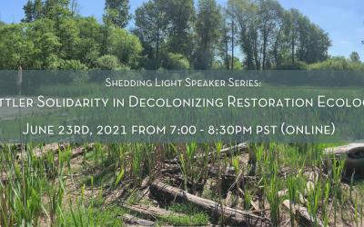 Shedding Light Talk – Settler Solidarity in Decolonizing Restoration Ecology